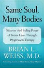 Same Soul Many Bodies  Discover the Healing Power of Future Lives through Progression Therapy