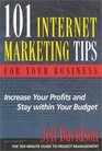 101 Internet Marketing Tips for Your Business Increase Your Profits and Stay Within Your Budget