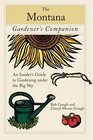 The Montana Gardener's Companion An Insider's Guide to Gardening under the Big Sky
