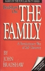 Bradshaw on the Family A Revolutionary Way of Self Discovery