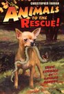 Animals to the Rescue  True Stories of Animal Heroes