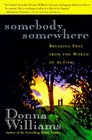 Somebody Somewhere : Breaking Free from the World of Autism