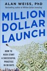 Million Dollar Launch How to Kick-start a Successful Practice in 90 Days