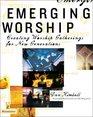Emerging Worship Creating Worship Gatherings for New Generations