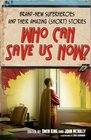 Who Can Save Us Now Brand-New Superheroes and Their Amazing  Stories