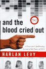 And the Blood Cried Out A Prosecutor's Spellbinding Account of the Power of DNA