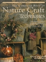 The Complete Book of Nature Craft Techniques From Baskets and Bows to Vinegars and Wreaths Everything You Need to Know to Craft With Natural Materials
