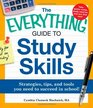 The Everything Guide to Study Skills Strategies tips and tools you need to succeed in school