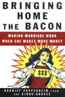 Bringing Home the Bacon : Making Marriage Work When She Makes More Money