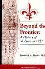 Beyond the Frontier: A History of St. Louis