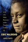 Eric Walrond A Life in the Harlem Renaissance and the Transatlantic Caribbean
