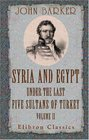 Syria and Egypt under the Last Five Sultans of Turkey Being Experiences during Fifty Years of Mr Consul-General Barker Chiefly from His Letters and Journals Volume 2