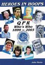 Heroes in Hoops Q P R Who's Who 1899-2003