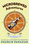 Microbrewed Adventures A Lupulin Filled Journey to the Heart and Flavor of the World's Great Craft Beers