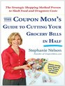 The Coupon Mom's Guide to Cutting Your Grocery Bills in Half The Strategic Shopping Method Proven to Slash Food and Drugstore Costs