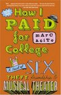 How I Paid for College : A Novel of Sex, Theft, Friendship  Musical Theater