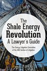 The Shale Energy Revolution A Lawyer's Guide