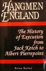 Hangmen of England History of Execution from Jack Ketch to Albert Pierrepoint