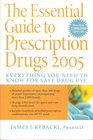 The Essential Guide To Perscription Drugs 2005
