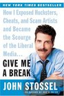 Give Me A Break  How I Exposed Hucksters Cheats and Scam Artists and Became the Scourge of the Liberal Media