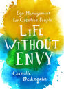 Life Without Envy Ego Management for Creative People