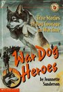 War Dog Heroes True Stories of Dog Courage in Wartime