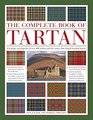The Complete Book of Tartan A Heritage Encyclopedia Of Over 400 Tartans And The Stories That Shaped Scottish History