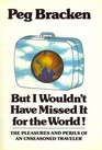 But I Wouldn't Have Missed It for the World The Pleasures and Perils of an Unseasoned Traveler