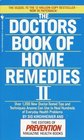 The Doctors Book of Home Remedies II : Over 1,200 New Doctor-Tested Tips and Techniques Anyone Can Use to Heal Hundreds  of Everyday Health Problems