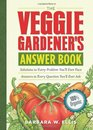 The Veggie Gardener's Answer Book Solutions to Every Problem You'll Ever Face Answers to Every Question You'll Ever Ask