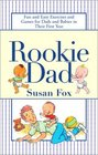 Rookie Dad : Fun and Easy Exercises and Games for Dads and Babies in Their First Year
