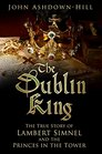 The Dublin King The True Story of Lambert Simnel and the Princes in the Tower