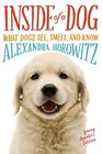 Inside of a Dog -- Young Readers Edition What Dogs See Smell and Know