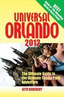 Universal Orlando 2012 The Ultimate Guide to the Ultimate Theme Park Adventure