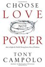 Choose Love Not Power How to Right the World's Wrongs from a Place of Weakness
