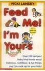 Feed Me I'm Yours Baby Food Made Easy Over 200 Recipes