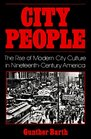 City People: The Rise of Modern City Culture in Nineteenth Century America