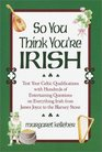 So You Think You're Irish