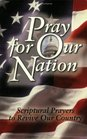 Pray for Our Nation Scriptural Prayers to Revive Our Country