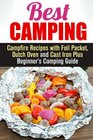 Best Camping Campfire Recipes with Foil Packet Dutch Oven and Cast Iron Plus Beginner's Camping Guide