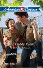The Daddy Catch (Fatherhood) (Harlequin American Romance, No 1360)