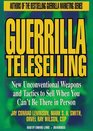 Guerrilla Teleselling New Unconventional Weapons and Tactics to Sell When You Can't Be There in Person