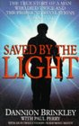 Saved by the Light The True Story of a Man Who Died Twice and the Profound Revelations He Recieved