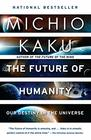 The Future of Humanity Our Destiny in the Universe