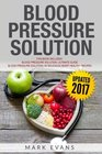 Blood Pressure Solution Solution  2 Manuscripts  The Ultimate Guide to Naturally Lowering High Blood Pressure and Reducing Hypertension  54  Recipes