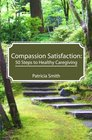 Compassion Satisfaction 50 Steps to Healthy Caregiving