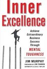 Inner Excellence Achieve Extraordinary Business Success through Mental Toughness