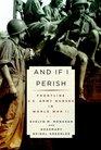 And If I Perish : Frontline U.S. Army Nurses in World War II