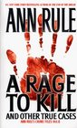 A Rage To Kill and Other True Cases (Crime Files, Vol. 6)