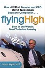 Flying High How JetBlue Founder and CEO David Neeleman Beats the Competition Even in the World's Most Turbulent Industry